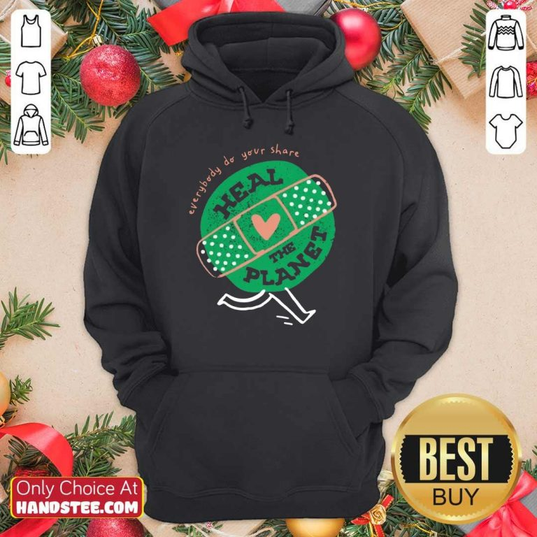 Happy Everybody Do Your Share Heal The Planet Earth Day Hoodie
