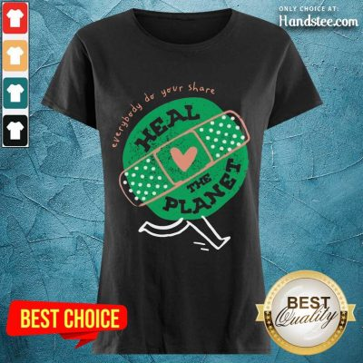 Happy Everybody Do Your Share Heal The Planet Earth Day Ladies Tee
