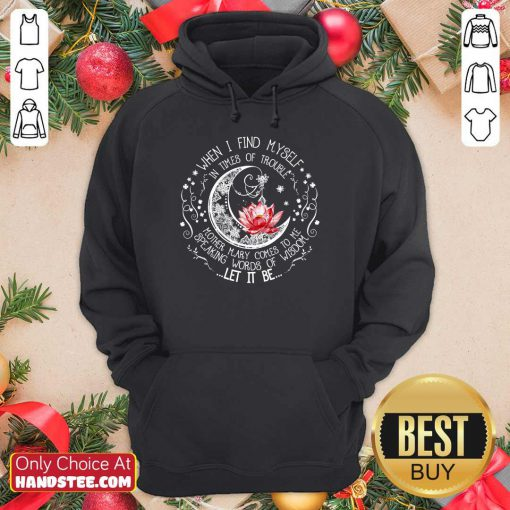 Happy Lotus When I Find Myself In Times Of Trouble Hoodie