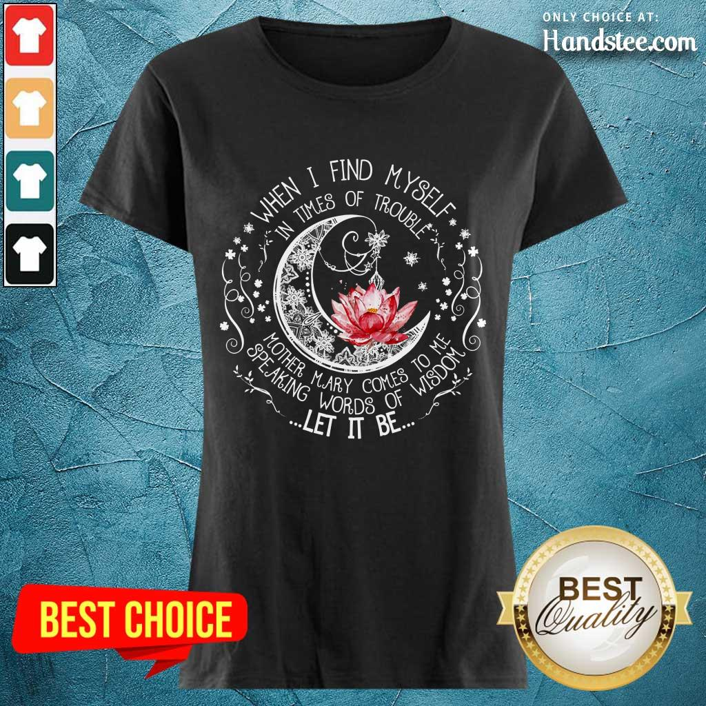 Happy Lotus When I Find Myself In Times Of Trouble Ladies Tee
