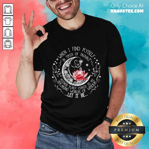 Happy Lotus When I Find Myself In Times Of Trouble Shirt