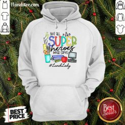Happy Not All Superheroes Wear Capes Lunch Lady Hoodie