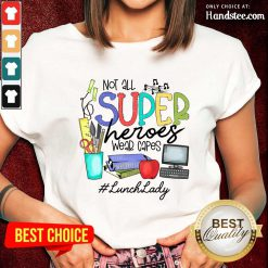 Happy Not All Superheroes Wear Capes Lunch Lady Ladies Tee