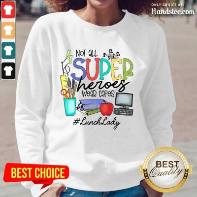 Happy Not All Superheroes Wear Capes Lunch Lady Long-Sleeved