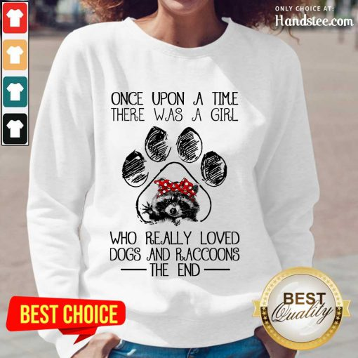 Happy Once Upon A Time There Was A Girl Who Really Loved Dogs And Raccoons Long-Sleeved
