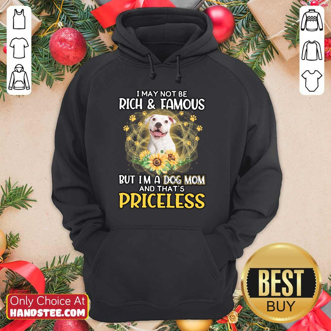 Happy White Pitbull I May Not Be Rich And Famous But I'm A Dog Mom And That's Priceless Hoodie