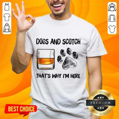 Hot Dog And Scotch That's Why I'm Here Shirt