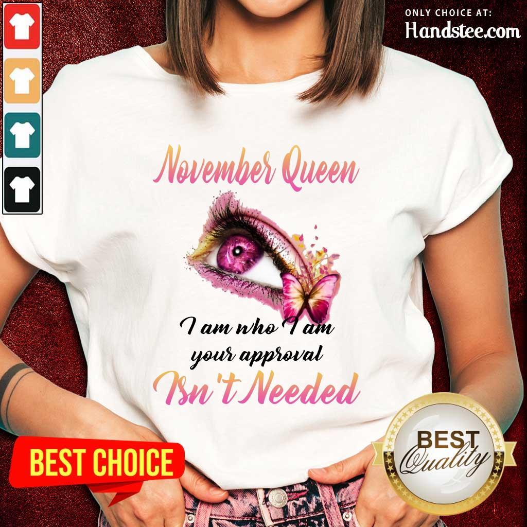 Hot Eye And Butterfly November Queen I Am Who I Am Your Approval Ladies Tee