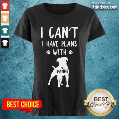Hot I Can't I Have Plans With My Dog Panni Ladies Tee