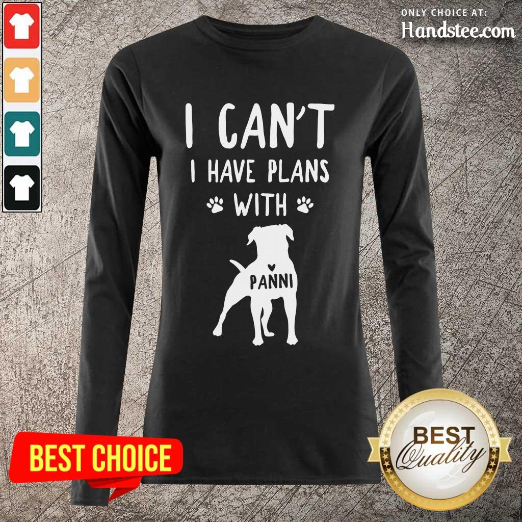 Hot I Can't I Have Plans With My Dog Panni Long-Sleeved