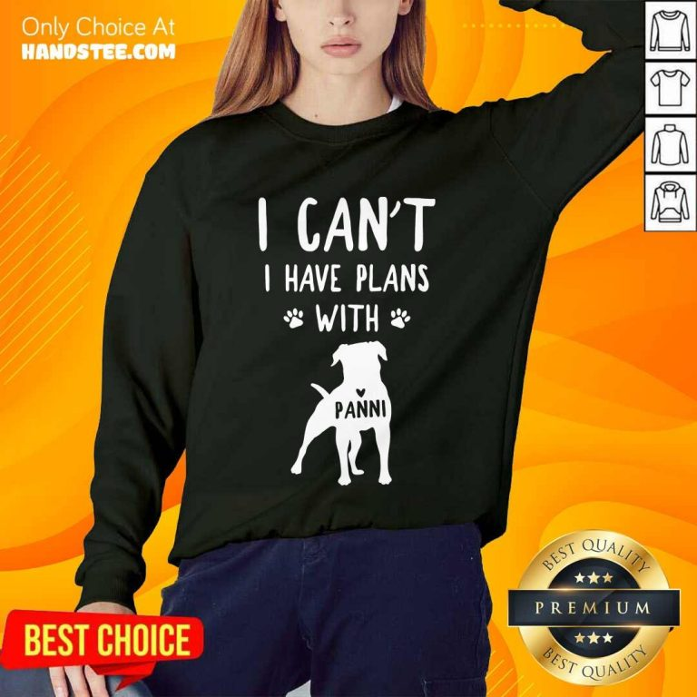 Hot I Can't I Have Plans With My Dog Panni Sweater