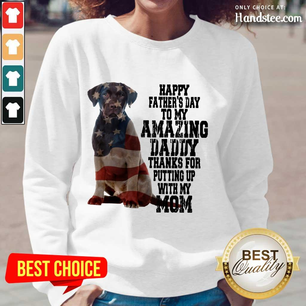 Hot Labrador American Flag Happy Fathers Day To My Amazing Daddy Thanks For Putting Up With My Mom Long-Sleeved