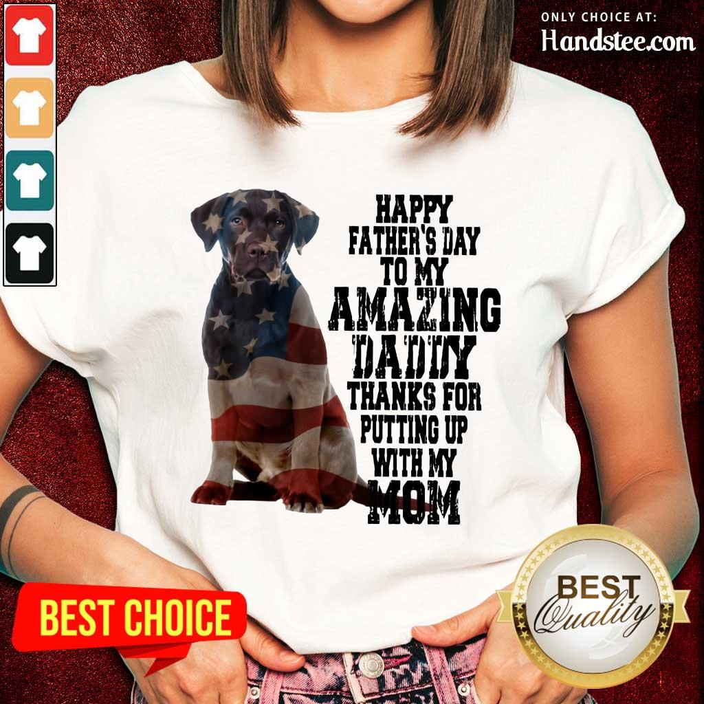 Hot Labrador American Flag Happy Fathers Day To My Amazing Daddy Thanks For Putting Up With My Mom Ladies Tee