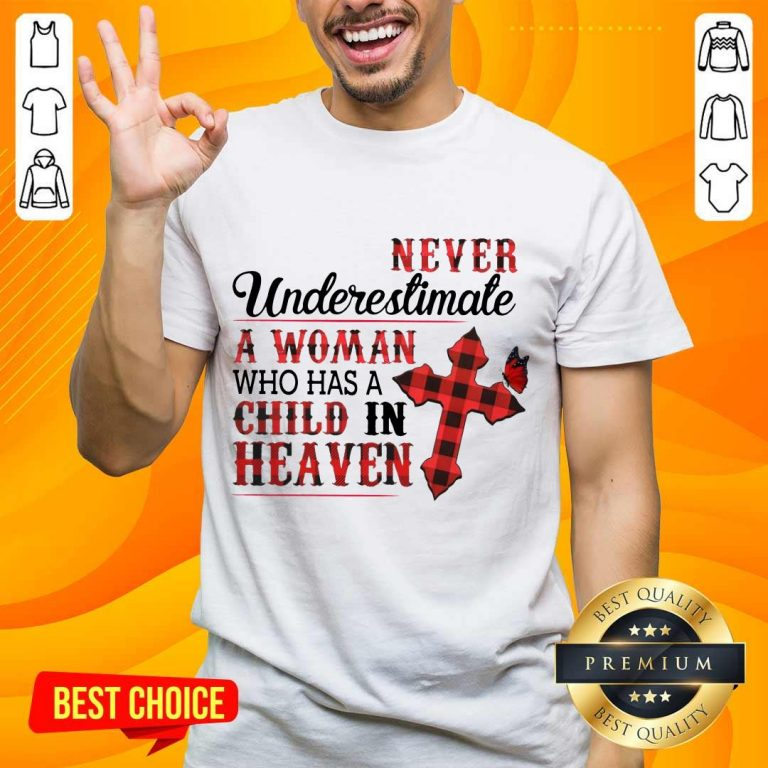 Hot Never Underestimate A Woman Who Has A Child In Heaven Shirt
