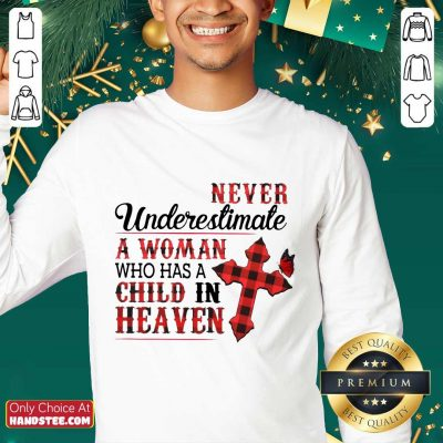 Hot Never Underestimate A Woman Who Has A Child In Heaven Sweater