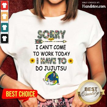 Hot Sorry I Can't I Come To Work Today I Have To JuJutsu Flower Ladies Tee