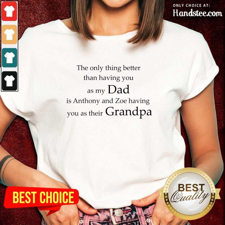 My Dad Is Anthony And Zoe Having You As Their Grandpa Ladies Tee