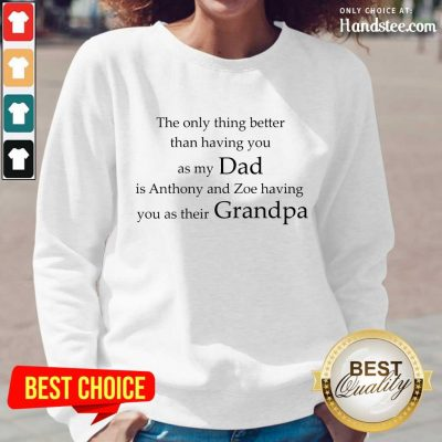 My Dad Is Anthony And Zoe Having You As Their Grandpa Long-Sleeved