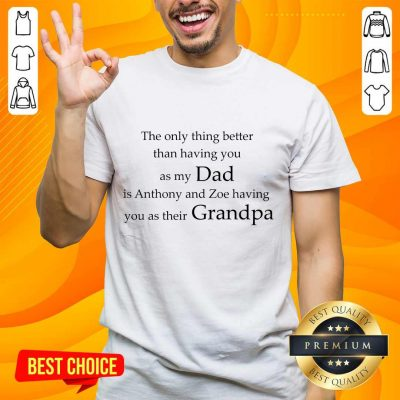 My Dad Is Anthony And Zoe Having You As Their Grandpa Shirt