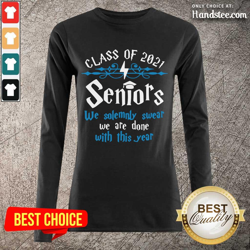 Nice Class Of 2021 Seniors We Solemnly Swear We Are Done With This Year Long-Sleeved