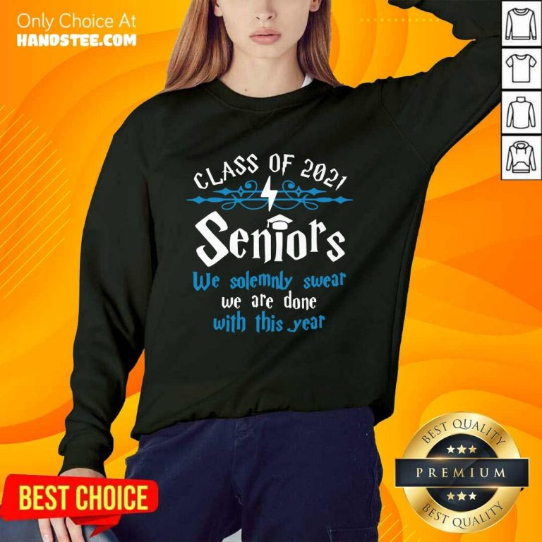 Nice Class Of 2021 Seniors We Solemnly Swear We Are Done With This Year Sweater