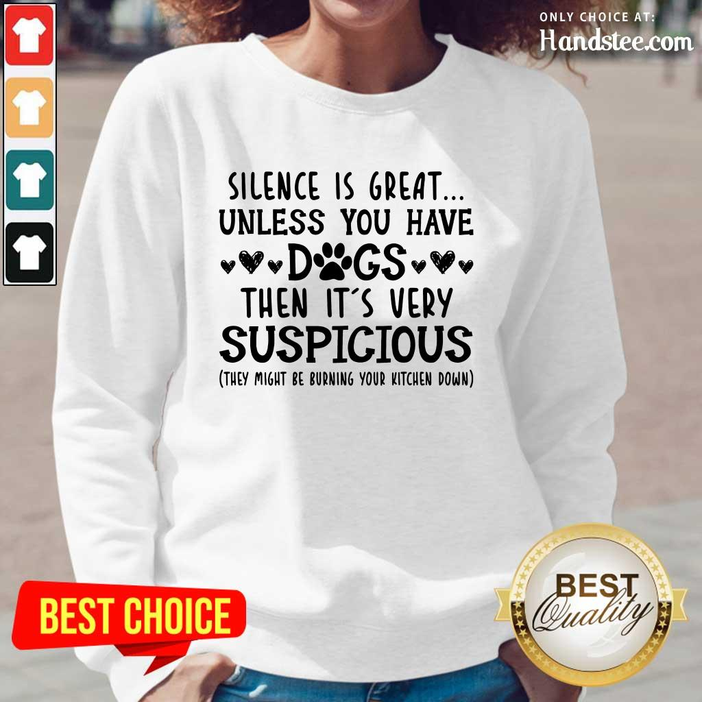 Nice Silence Is Great Unless You Have Dogs Then It's Very Suspicious Long-Sleeved