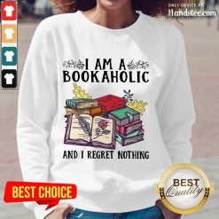 Perfect I Am A Bookaholic And I Regret Nothing Rose Book Long-Sleeved