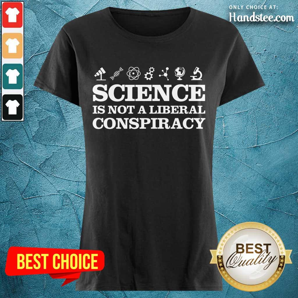Positive Science Is Not A Liberal Conspiracy Ladies Tee