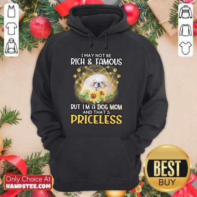 Positive White Pekingese I May Not Be Rich And Famous But I'm A Dog Mom And That's Priceless Hoodie