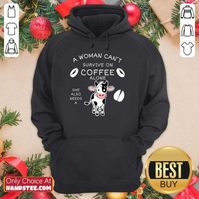Relaxed A Woman Can't Survive On Coffee Alone A Dairy Cows Hoodie