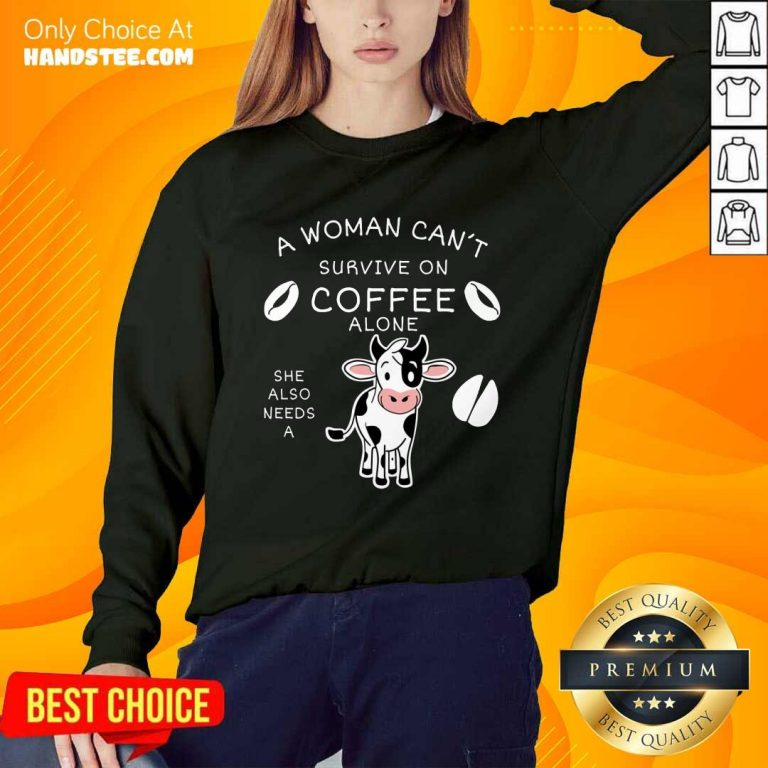 Relaxed A Woman Can't Survive On Coffee Alone A Dairy Cows Sweater