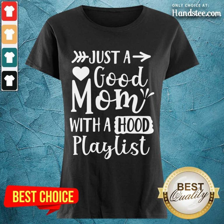 Relaxed Just A Good Mom With A Hood Playlist Ladies Tee