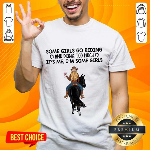 Some Girls Go Riding Horse Girl And Wine Shirt