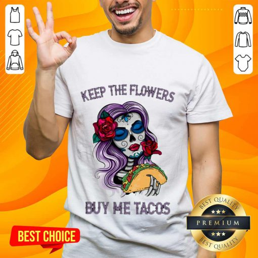 Surprised Keep The Flowers Buy Me Tacos Shirt