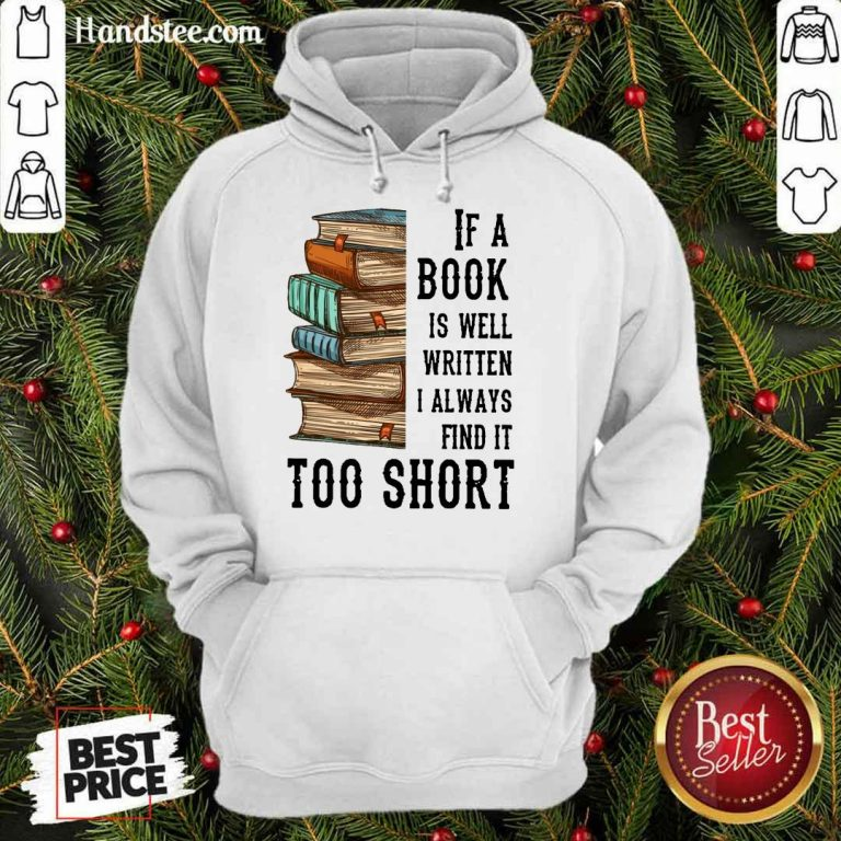 Terrific If A Book Is Well Written A Always Find It Too Short Hoodie