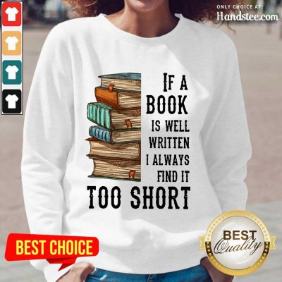 Terrific If A Book Is Well Written A Always Find It Too Short Long-Sleeved