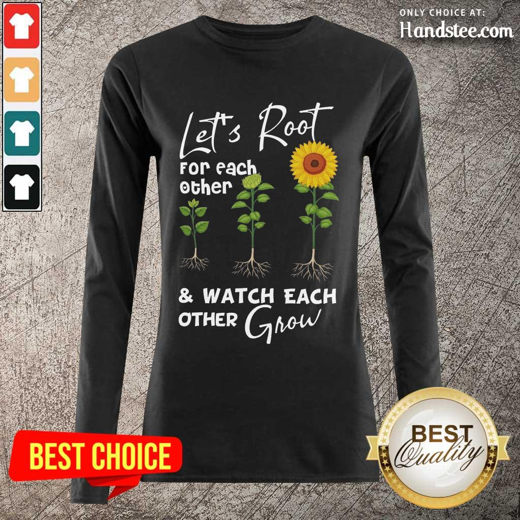 Terrific Let's Root For Each Other And Watch Each Other Grow Long-Sleeved