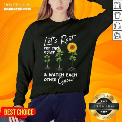 Terrific Let's Root For Each Other And Watch Each Other Grow Sweater