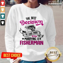 The Best Decision I've Ever Made Was Marrying A Fisherman Long-Sleeved
