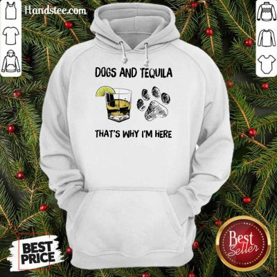 Top Dog And Tequila That's Why I'm Here Hoodie
