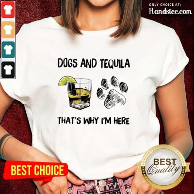 Top Dog And Tequila That's Why I'm Here Ladies Tee