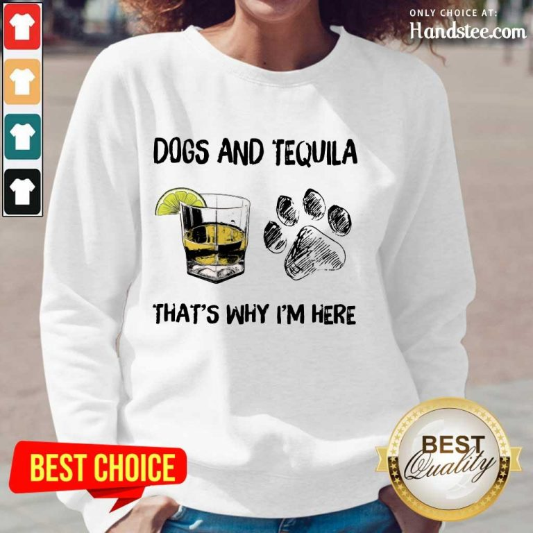 Top Dog And Tequila That's Why I'm Here Long-Sleeved