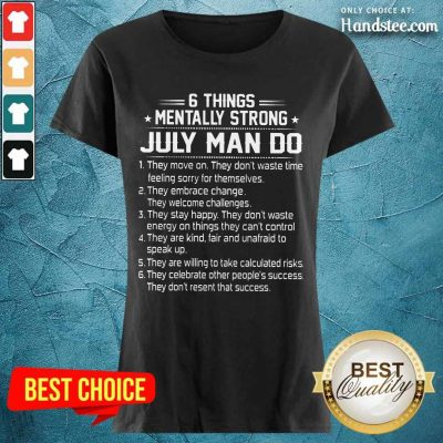 6 Things Mentally Strong July Man Do Ladies Tee