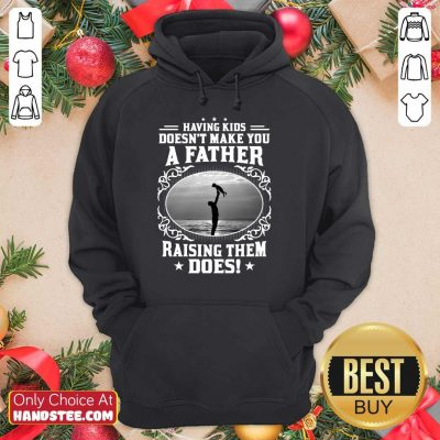 A Father Raising Them Does Hoodie