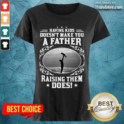 A Father Raising Them Does Ladies Tee