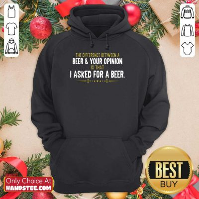 Beer Your Opinion I Asked For A Beer Hoodie