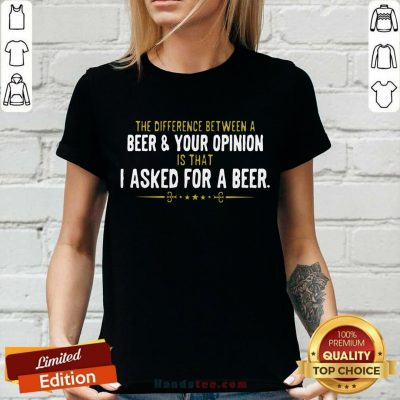 Beer Your Opinion I Asked For A Beer V-neck