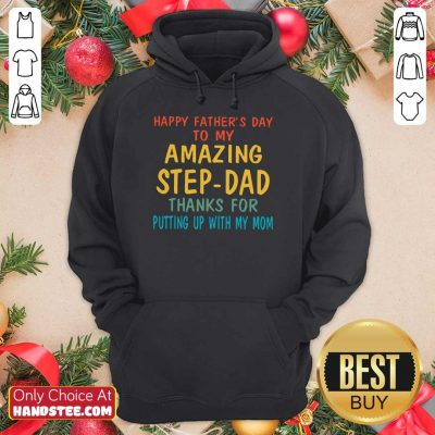 Happy Fathers Day To My Amazing Step-dad Hoodie