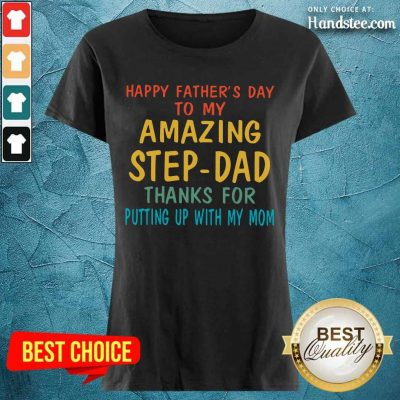Happy Fathers Day To My Amazing Step-dad Ladies Tee