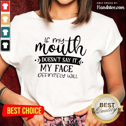 If My Mouth Doesn't Say It My Face Definitely Will Ladies Tee